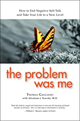 The Problem Was Me: How to End Negative Self-Talk and Take Your Life to a New Level Paperback
