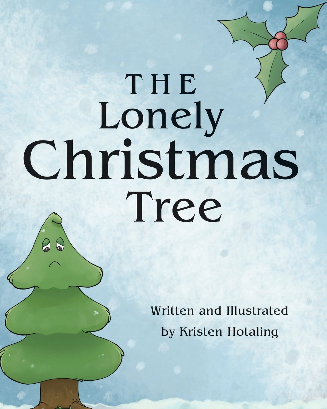 Lonely On Christmas.The Lonely Christmas Tree Kristen Hotaling 9781682135280
