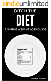Ditch The DIET: A Simple Weight Loss Guide (Heal Your Body Without Dieting Book 1)