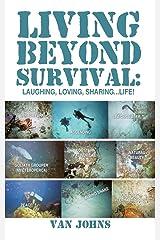 Living Beyond Survival: Laughing, Loving, Sharing . . . Life! Paperback