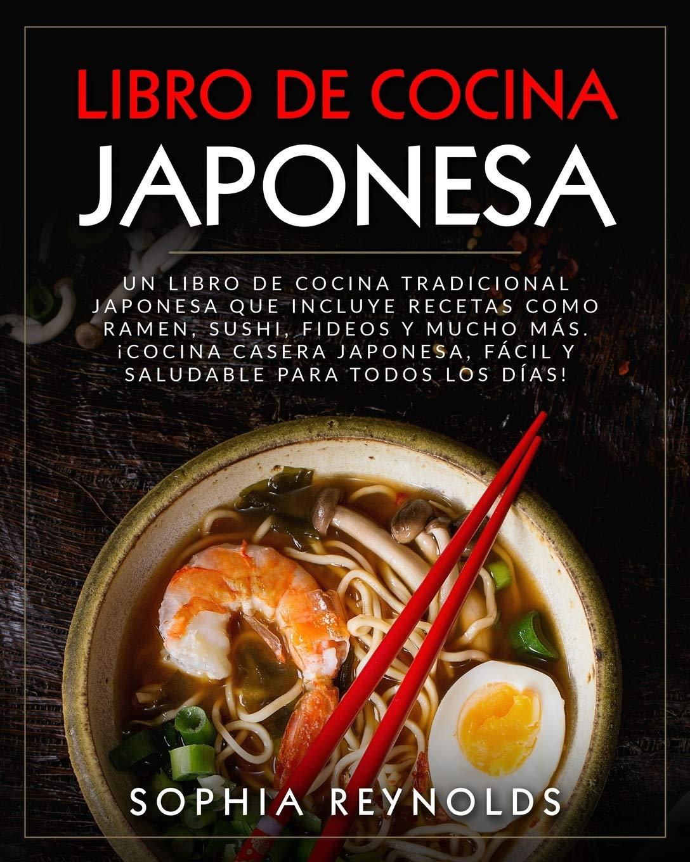 Libro de Cocina Japonesa: Un libro de cocina tradicional japonesa que incluye recetas como ramen, sushi, fideos y mucho más. ¡Cocina casera japonesa, fácil y saludable para todos los días!: Amazon.es: Reynolds,