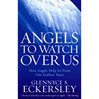 Angels to Watch Over Us: How angels help us from our earliest years