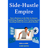 Side-Hustle Empire: Start a Business on the Side via Amazon Publishing, Blogging, Fiverr Freelancing and Reselling Online Services (4 Book Bundle) (English Edition)