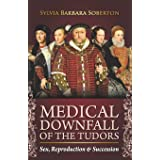 Medical Downfall of the Tudors: Sex, Reproduction & Succession