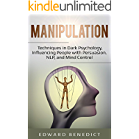 Manipulation: Techniques in Dark Psychology, Influencing People with Persuasion, NLP, and Mind Control