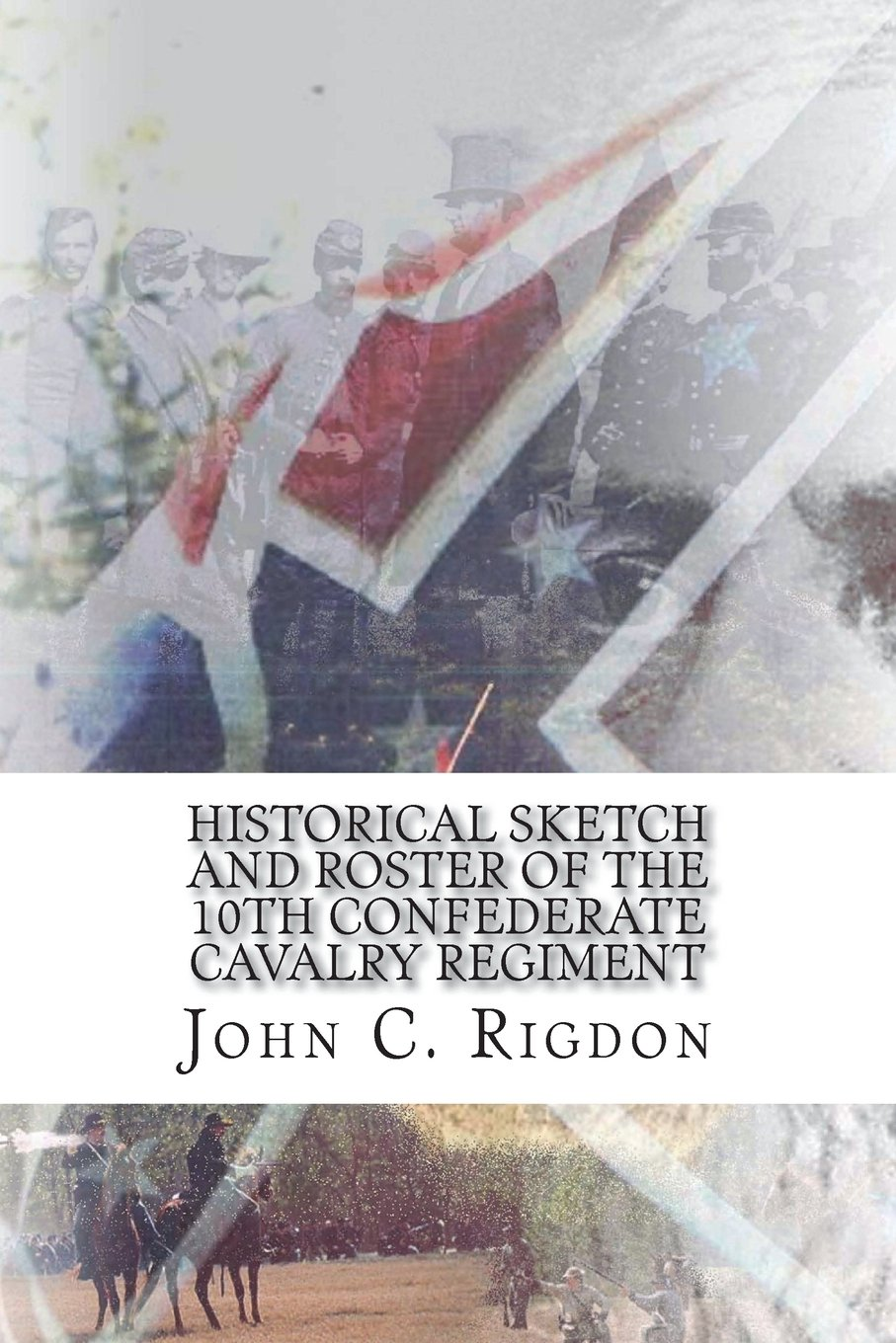 Download Historical Sketch and Roster of the 10th Confederate Cavalry Regiment (Confederate States Regimental History Series) (Volume 2) ebook