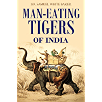 Man-eating Tigers of India: True Life Hunting Stories of an English Big Game Hunter [Illustrated] (1891)