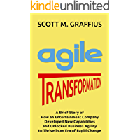 Agile Transformation: A Brief Story of How an Entertainment Company Developed New Capabilities and Unlocked Business Agility to Thrive in an Era of Rapid Change (English Edition)