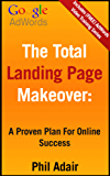The Total Landing Page Makeover:: A Proven Plan For Online Success
