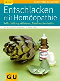 Entschlacken mit Homöopathie: Selbstheilung aktivieren, Beschwerden heilen