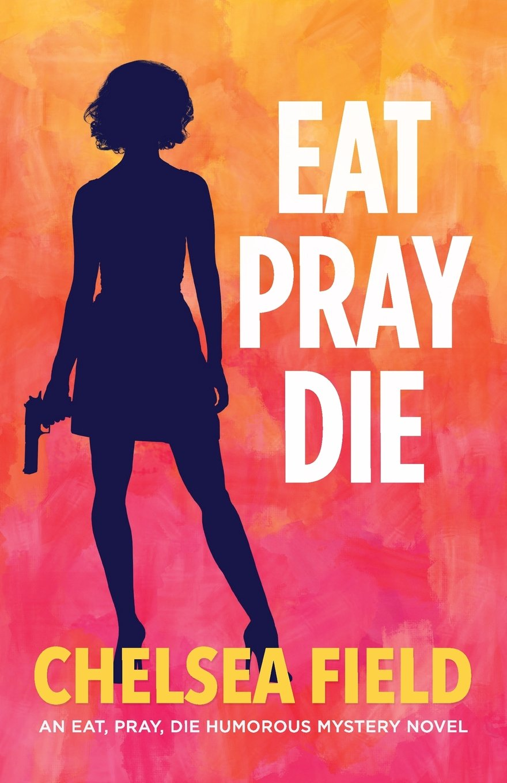 Download Eat, Pray, Die (An Eat, Pray, Die Humorous Mystery) pdf