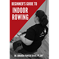 Beginner's Guide to Indoor Rowing (English Edition)