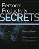 Personal Productivity Secrets : Do what you never thought possible with your time and attention, and regain control of your life!