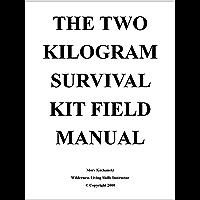 The Two Kilogram Survival Kit Field Manual