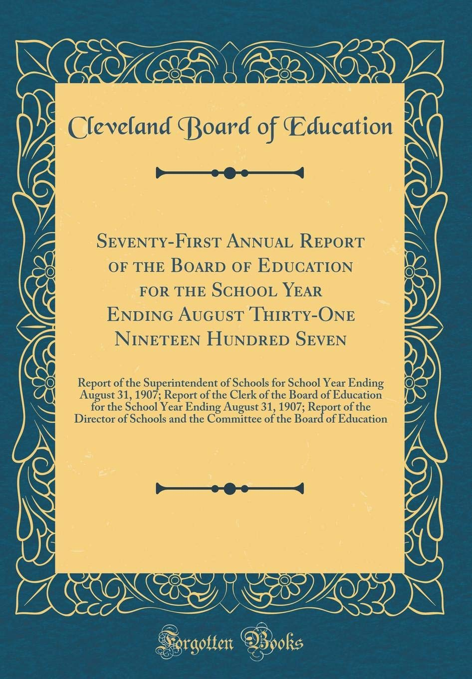 Seventy-First Annual Report of the Board of Education for the School Year Ending August Thirty-One Nineteen Hundred Seven: Report of the ... of the Clerk of the Board of Education for Th ebook
