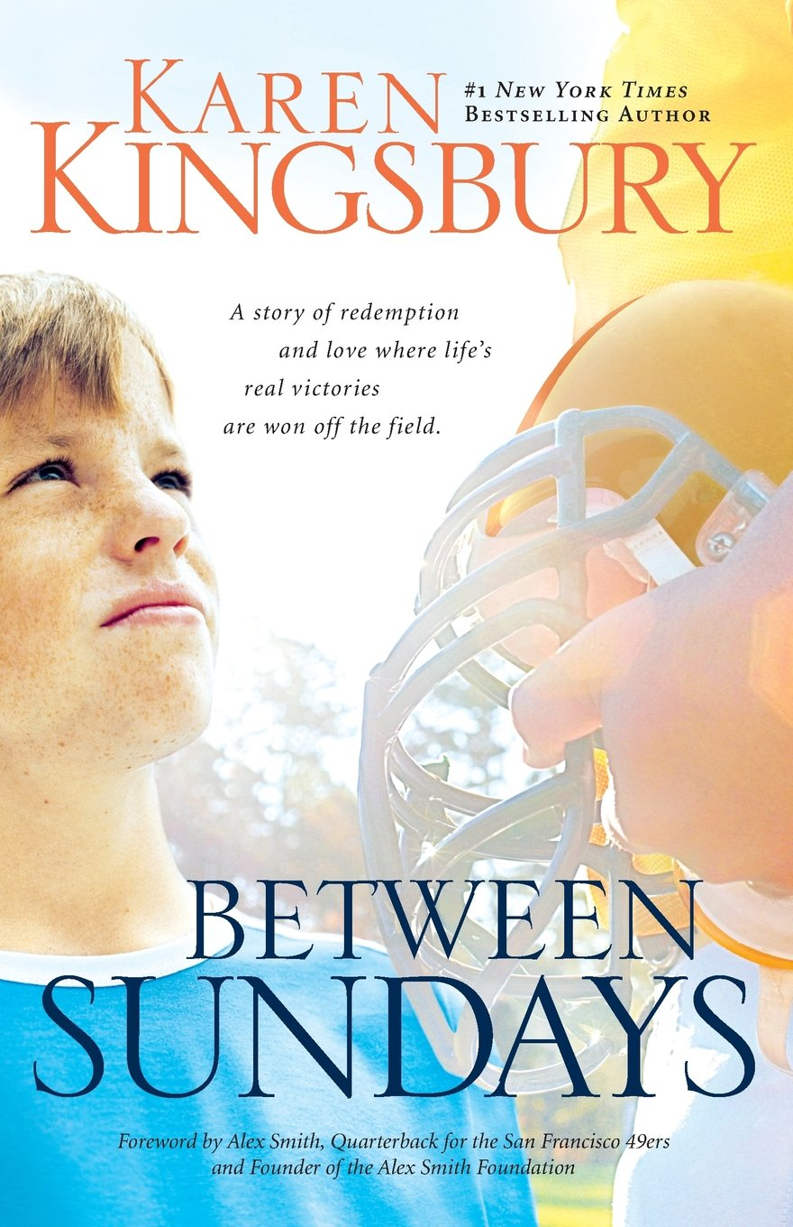 Between sundays karen kingsbury quarterback for the san sundays karen kingsbury quarterback for the san francisco 49ers and founder of the alex smith foundation alex smith 0025986286781 amazon books fandeluxe Gallery