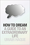 How to Dream: A Guide to an Extraordinary Life
