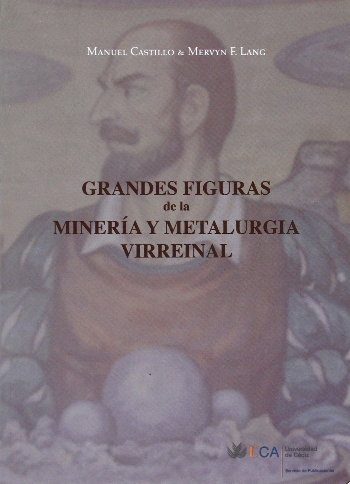 Grandes figuras de la minería y metalurgia virreinal: Amazon.es: Manuel  Castillo Martos, Mervyn F. Lang: Libros