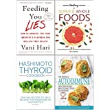 Feeding You Lies [Hardcover], Hidden Healing Powers, Hashimoto Thyroid Cookbook, Medical Autoimmune 4 Books Collection…