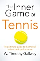 The Inner Game Of Tennis: The Ultimate Guide To