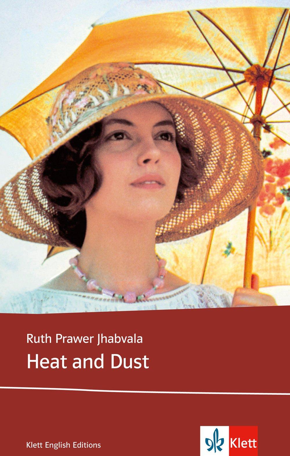 Heat and Dust: Schulausgabe für das Niveau B2, ab dem 6. Lernjahr. Ungekürzter englischer Originaltext mit Annotationen (Klett English Editions)