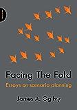 Facing the Fold: Essays on Scenario Planning