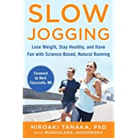 Slow Jogging: Lose Weight, Stay Healthy, and Have Fun with Science-Based, Natural...