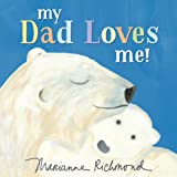 My Dad Loves Me!: A Cute New Dad or Father's Day Gift (Baby Shower Gifts for Dads) (Marianne Richmond)