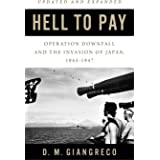 Hell to Pay: Operation DOWNFALL and the Invasion of Japan 1945–1947