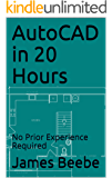 AutoCAD in 20 Hours: No Prior Experience Required