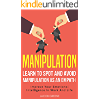 Manipulation : Learn To Spot And Avoid Manipulation As An Empath   Improve Your Emotional Intelligence In Work And Life