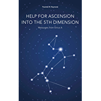 Help for Ascension into the 5th Dimension: Messages from Sirius A (English Edition)