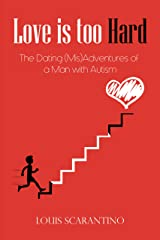 Love is Too Hard: The Dating (Mis)Adventures of a Man with Autism Kindle Edition