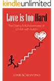 Love is Too Hard: The Dating (Mis)Adventures of a Man with Autism