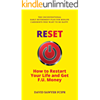 RESET: How to Restart Your Life and Get F.U. Money: The Unconventional Early Retirement Plan for Midlife Careerists Who Want to Be Happy