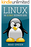Linux: The Ultimate Beginners Guide (Linux For Beginners, Linux Security, Linux Administration, Linux Handbook)