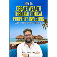 How To Create Wealth Through Ethical Property Investing