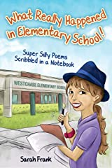 What Really Happened in Elementary School!: Super Silly Poems Scribbled in a Notebook Paperback