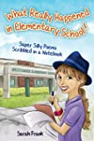 What Really Happened in Elementary School!: Super Silly Poems Scribbled in a Notebook