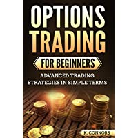 Options Trading for Beginners: Advanced Trading Strategies in Simple Terms