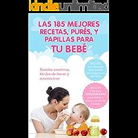 Las 185 Mejores Recetas, Purés, y Papillas Para Tu Bebé: Recetas para bebés creativas, fáciles de hacer y económicas