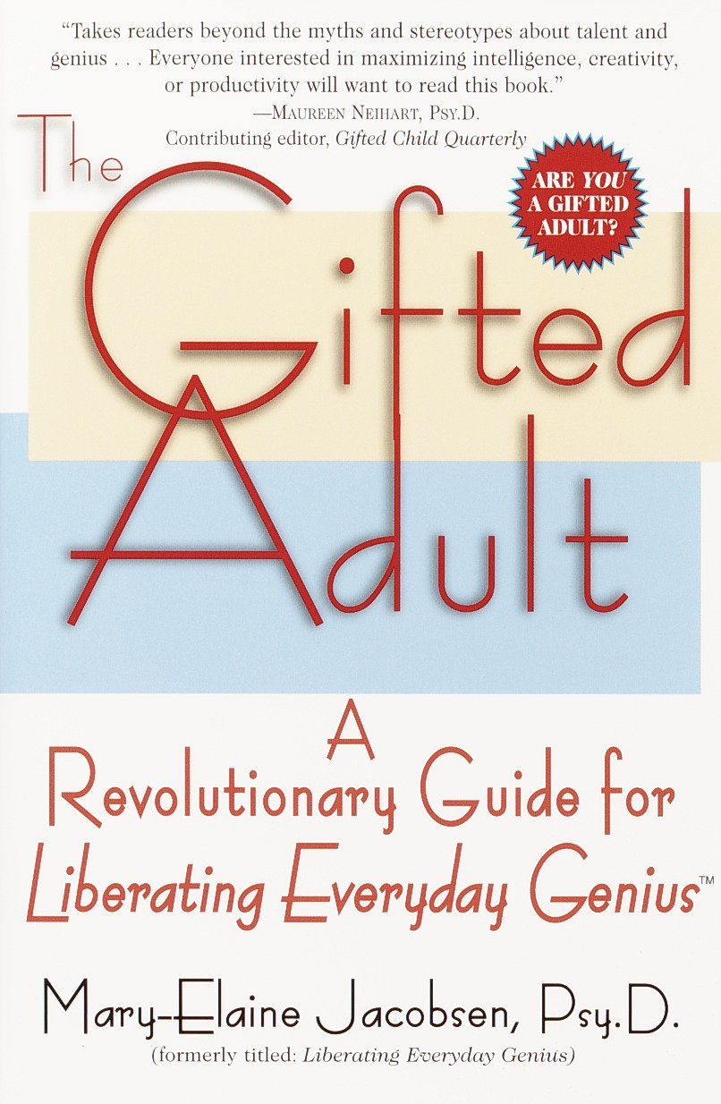 Read Online The Gifted Adult: A Revolutionary Guide for Liberating Everyday Genius(tm) PDF