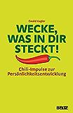 Wecke, was in dir steckt!: Chili-Impulse zur Persönlichkeitsentwicklung