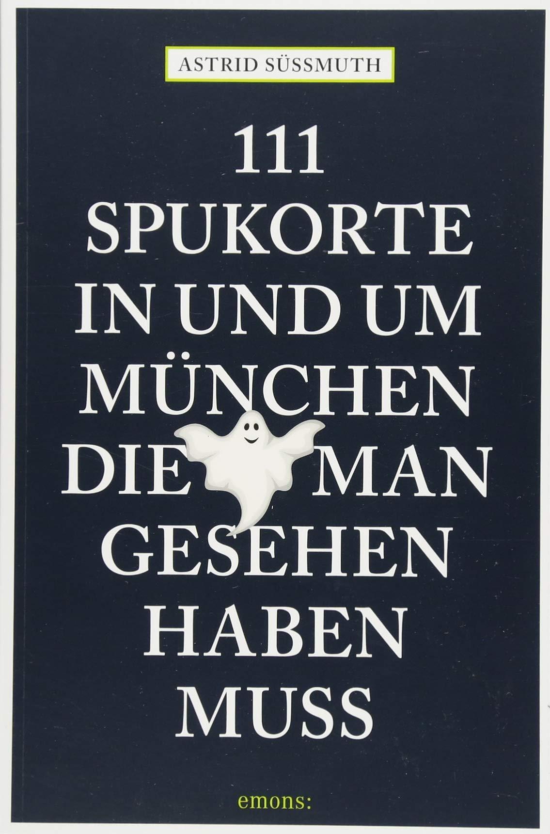 111 Spukorte in und um München, die man gesehen haben muss: Reiseführer (111 Orte ...)