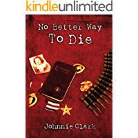 No Better Way To Die: A novel based on the courage and sacrifice of a real three-war Marine (The Old Corps & No Better Way to Die Book 2)