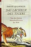 Das Lächeln des Tigers: Von den letzten menschenfressenden Raubtieren der Welt