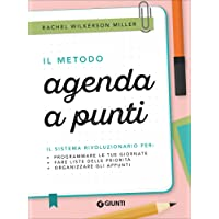 Il metodo agenda a punti. Il sistema rivoluzionario per: programmare le tue giornate, fare liste delle priorità, organizzare gli appunti