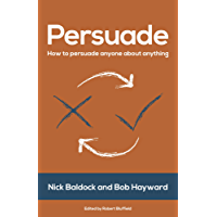 Persuade: How to persuade anyone about anything