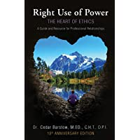 Right Use of Power: The Heart of Ethics: A Guide and Resource for Professional Relationships, 10th Anniversary Edition