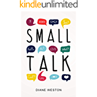 Small Talk: How to Start a Conversation, Truly Connect with Others and Make a Killer First Impression (Conversationalist Book 1) (English Edition)